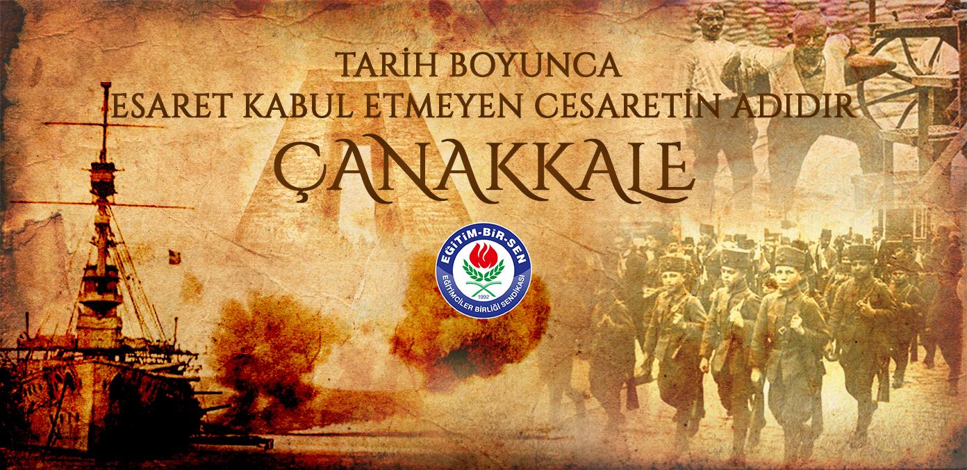 Tarih boyunca esaret kabul etmeyen cesaretin adıdır Çanakkale